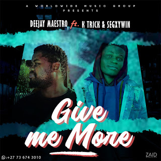 Download Mp3: Deejay Maestro Ft. K Trick & Segxywin – Give Me More