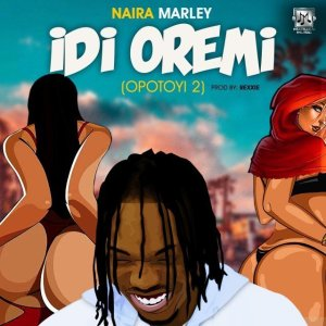 Download Mp3: Naira Marley – Idi Oremi (Opotoyi 2)